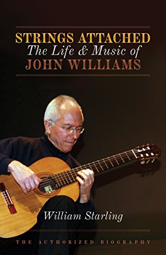 Strings Attached: The Life and Music of John Williams: Starling, William