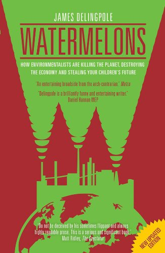 9781849544054: Watermelons: How Environmentalists are Killing the Planet, Destroying the Economy and Stealing Your Children's Future