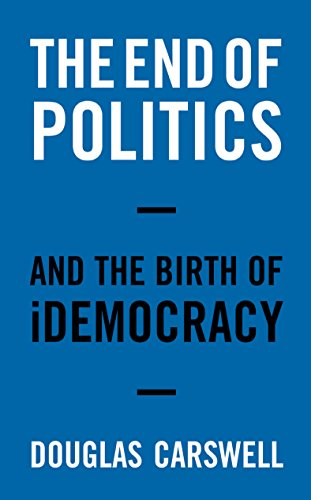 The End of Politics: And the Birth of IDemocracy: Carswell, Douglas