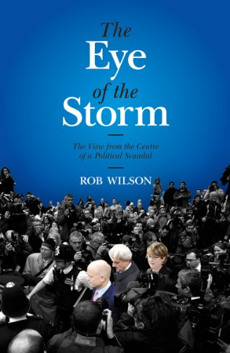 The Eye of the Storm: The View from the Centre of the Political Scandal: Rob Wilson