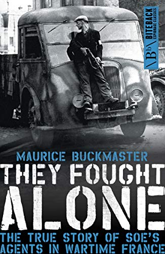 9781849546928: They Fought Alone: The True Story of Soe's Agents in Wartime France
