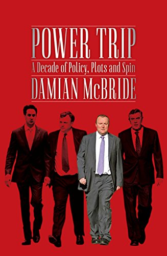 Power Trip: A Decade of Policy, Plots and Spin: Damian McBride