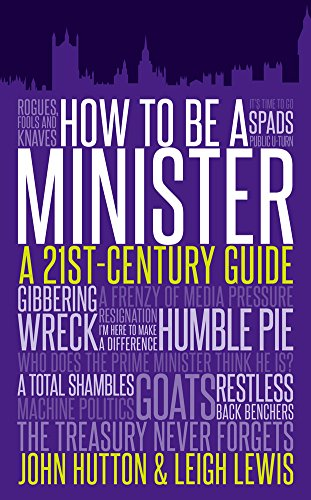 How To Be A Minister: A 21st-Century Guide: John Hutton; Leigh Lewis