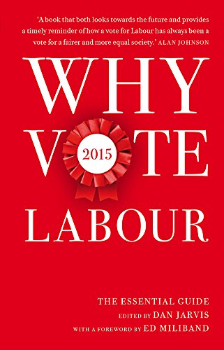 Why Vote Labour 2015: The Essential Guide: D. R. Jarvis, Dan Jarvis