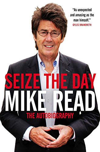 Seize The Day: The Autobiography: Mike Read