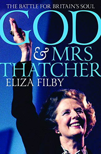 God and Mrs Thatcher (Hardcover): Eliza Filby