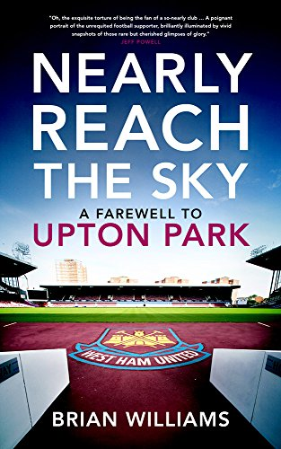 9781849548052: Nearly Reach the Sky: A Farwell to Upton Park