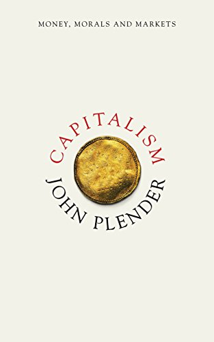 Capitalism: Money, Morals and Markets: Plender, John