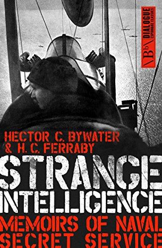 Strange Intelligence: Memoirs of Naval Secret Service: Hector C. Bywater,