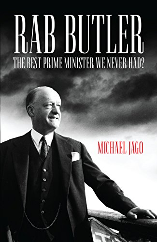 Rab Butler: The Best Prime Minister We Never Had?: Jago, Michael