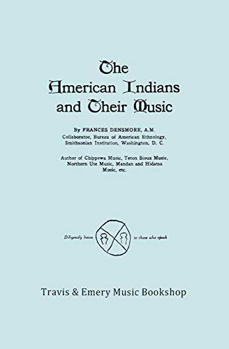 The American Indians and Their Music. (Facsimile: Frances Densmore
