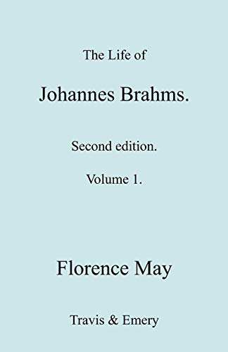 The Life of Johannes Brahms. Revised, Second: Florence May, Travis