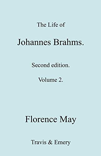 The Life of Johannes Brahms. Revised, Second: Florence May
