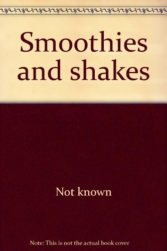Smoothies and shakes: Not known
