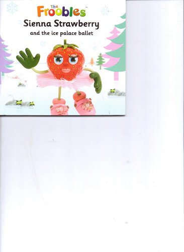 9781849569460: Sienna Strawberry & the Ice Palace Ballet (The Froobles)