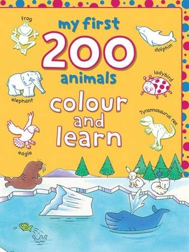 9781849582360: My First 200 Animals: Colour and Learn