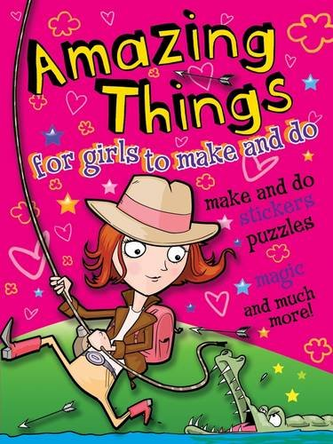 Amazing Things for Girls to Make and Do (Adventurer) (Amazing Things for Girls/boys): Cathy ...