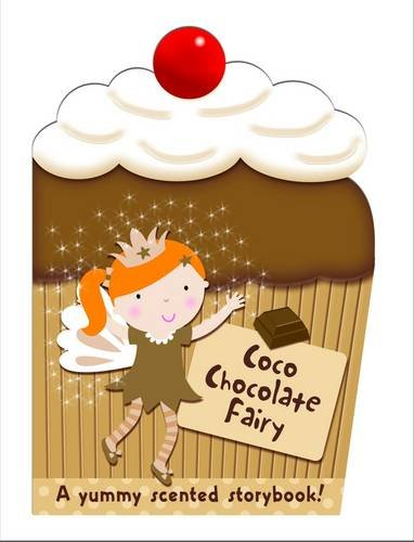 Coco the Chocolate Fairy: My Scented Chunky Storybook (Cupcake Chunkies): Maria Constant