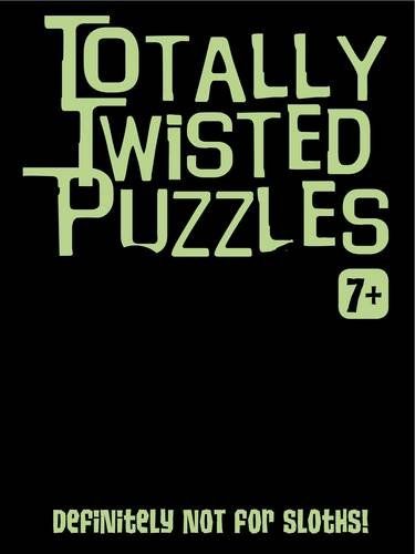9781849588065: Totally Twisted (Definitely Not for Sloths!): Totally Twisted Puzzles & Activities
