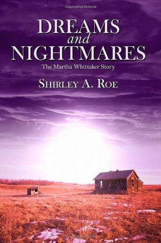 Dreams and Nightmares - The Martha Whittaker Story: Shirley A Roe