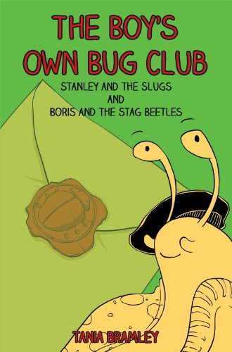 The Boy's Own Bug Club: Stanley and the Slugs & Boris and the Stag Beetles: Bramley, Tania