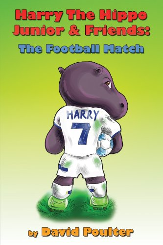 Harry the Hippo Junior & Friends: The Football Match: Poulter, David