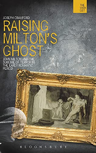 9781849663328: Raising Milton's Ghost: John Milton and the Sublime of Terror in the Early Romantic Period (The WISH List)