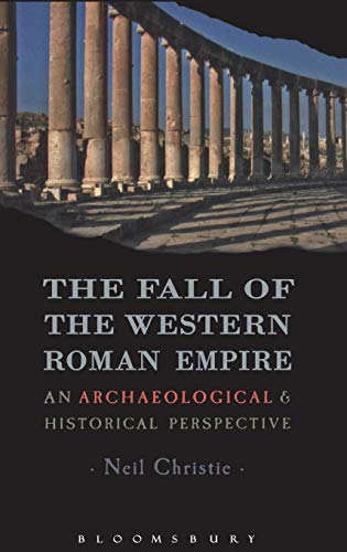 9781849663373: The Fall of the Western Roman Empire: Archaeology, History and the Decline of Rome (Historical Endings)