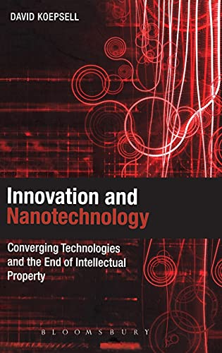 9781849663434: Innovation and Nanotechnology: Converging Technologies and the End of Intellectual Property