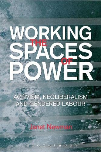 9781849664899: Working the Spaces of Power: Activism, Neoliberalism and Gendered Labour