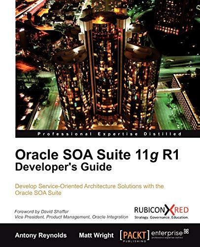 Oracle Soa Suite 11g R1 Developer's Guide: Antony Reynolds