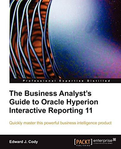 9781849680363: The Business Analyst's Guide to Oracle Hyperion Interactive Reporting 11