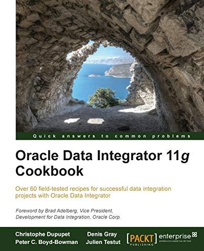 Oracle Data Integrator 11g Cookbook: Christophe Dupupet; Denis Gray; Julien Testut; Peter C. ...