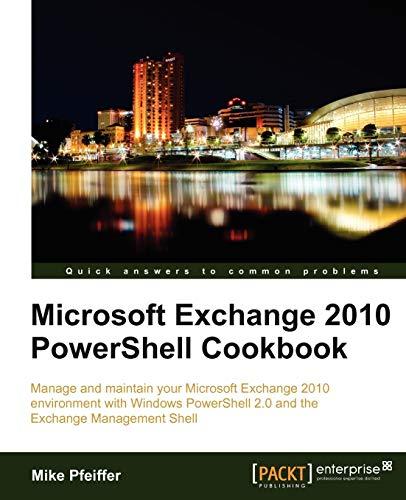 Microsoft Exchange 2010 PowerShell Cookbook: Mike Pfeiffer