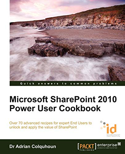 Microsoft SharePoint 2010 Power User Cookbook: Colquhoun, Adrian