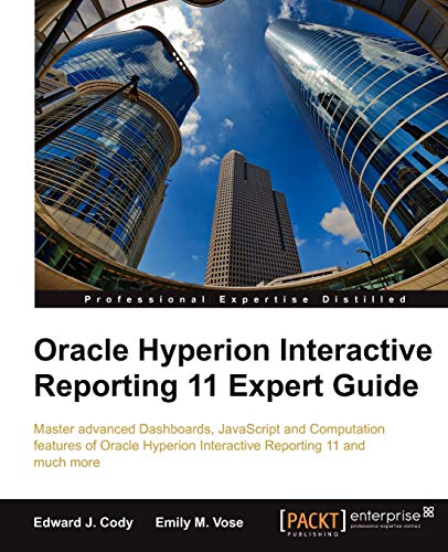Oracle Hyperion Interactive Reporting 11 Expert Guide: Edward J., Cody; Emily M. Vose