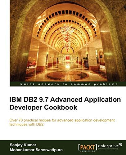 IBM DB2 9.7 Advanced Application Developer Cookbook: Sanjay Kumar, Mohankumar