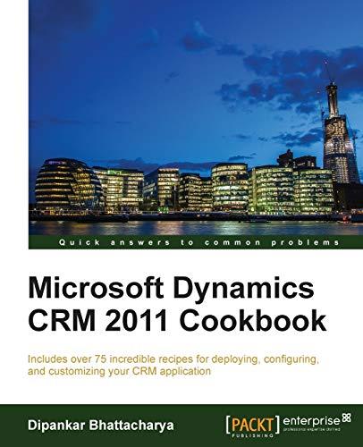 Microsoft Dynamics CRM 2011 Cookbook: Bhattacharya, Dipankar