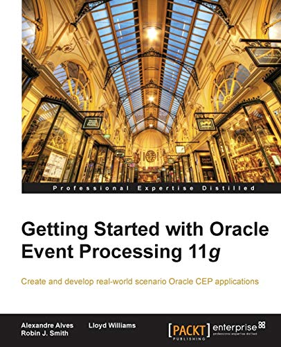 Getting Started with Oracle Event Processing 11g (Paperback): Eric Rochester, Alexandre Alves, ...