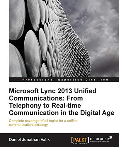 Microsoft Lync 2013 Unified Communications: From Telephony to Real Time Communication in the ...