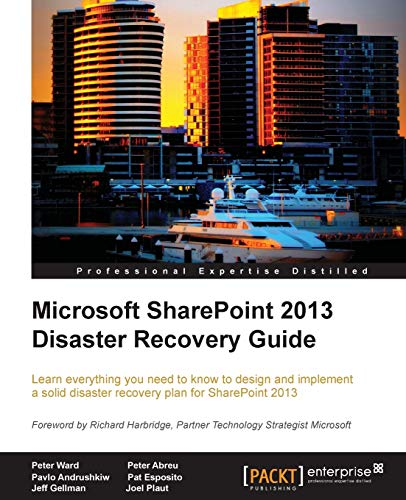 Microsoft SharePoint 2013 Disaster Recovery Guide: Peter Ward