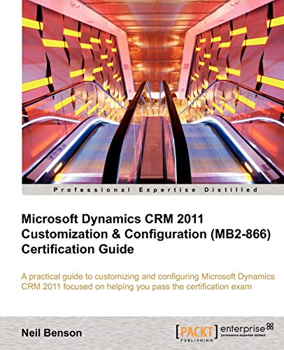 9781849685801: Microsoft Dynamics Crm 2011 Customization & Configuration (Mb2-866) Certification Guide