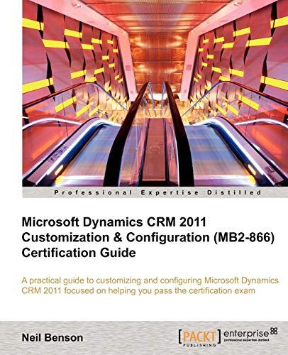 9781849685801: Microsoft Dynamics CRM 2011 Customization & Configuration (MB2-866) Certification Guide