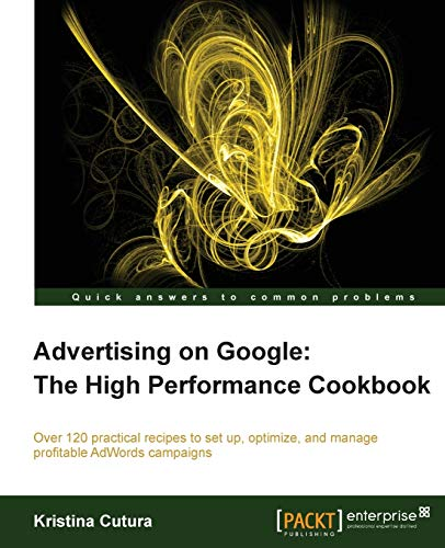 9781849685849: Advertising on Google: The High Performance Cookbook
