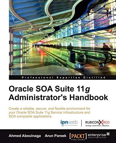 Oracle SOA Suite 11g Administrator's Handbook: Ahmed Aboulnaga; Pareek Arun
