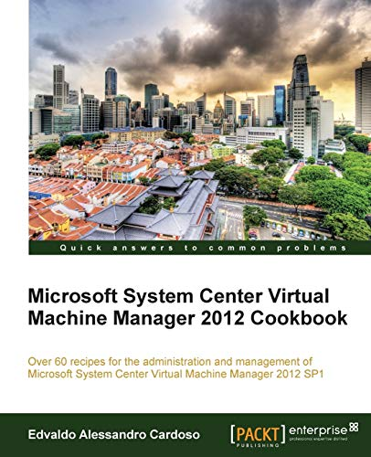 9781849686327: Microsoft System Center Virtual Machine Manager 2012 Cookbook