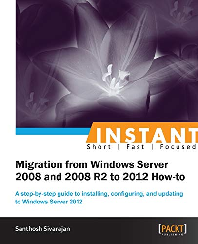 9781849687447: Instant Migration from Windows Server 2008 and 2008 R2 to 2012 How-to