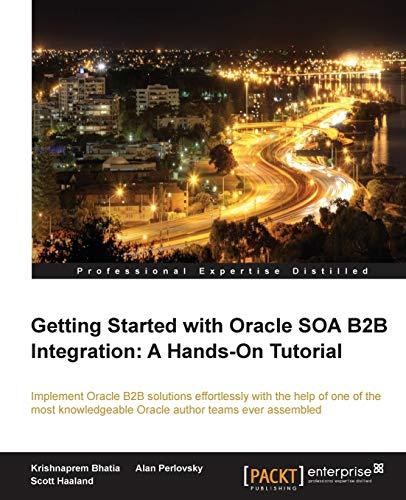 Getting Started with Oracle SOA B2B Integration: A Hands-On Tutorial: Krishnaprem Bhatia