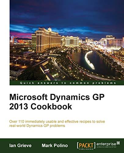 Microsoft Dynamics GP 2013 Cookbook: Grieve, Ian; Polino, Mark