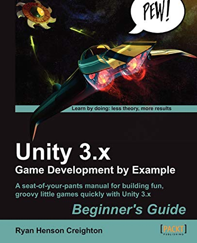 Unity 3.X Game Development by Example Beginner's Guide: Ryan Henson Creighton, R.H. Creighton